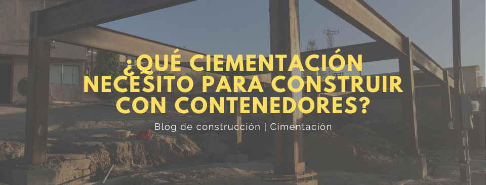 Cimentación en la construcción con contenedores